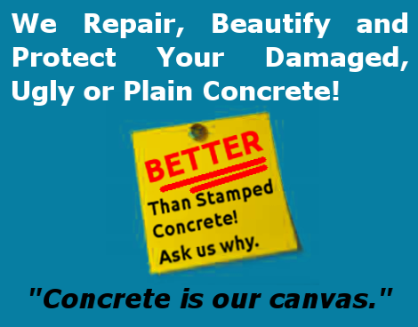 WE repair, beautify and protect your damaged, ugly or plain concrete. BETTER than stamped concrete! Ask Us Why. 'Concrete is out canvas'